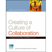 Creating a Culture of Collaboration: The International Association of Facilitators Handbook by Sandy Schuman, 9780787981167
