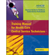 Training Manual for Health Care Central Service Technicians by American Society for Healthcare Central Service Professionals, 9780787982447