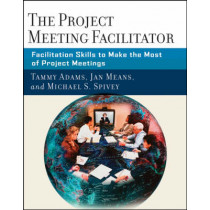 The Project Meeting Facilitator: Facilitation Skills to Make the Most of Project Meetings by Tammy Adams, 9780787987060