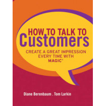 How to Talk to Customers: Create a Great Impression Every Time with MAGIC by Diane Berenbaum, 9780787987527
