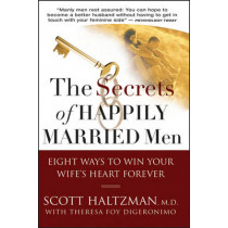 The Secrets of Happily Married Men: Eight Ways to Win Your Wife's Heart Forever by Scott Haltzman, 9780787994143
