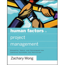 Human Factors in Project Management: Concepts, Tools, and Techniques for Inspiring Teamwork and Motivation by Zachary Wong, 9780787996291