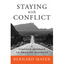 Staying with Conflict: A Strategic Approach to Ongoing Disputes by Bernard S. Mayer, 9780787997298