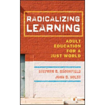 Radicalizing Learning: Adult Education for a Just World by Stephen D. Brookfield, 9780787998257