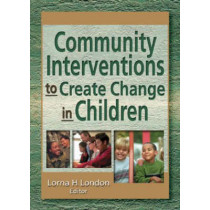 Community Interventions to Create Change in Children by Lorna H. London, 9780789019905