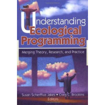 Understanding Ecological Programming: Merging Theory, Research, and Practice by Susan Scherffiu Jakes, 9780789024596