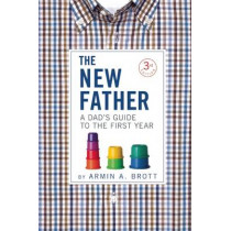 New Father: A Dad's Guide to the First Year by Armin A. Brott, 9780789211767