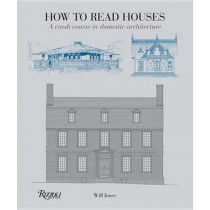 How to Read Houses: A Crash Course in Domestic Architecture by Will Jones, 9780789327260