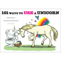 101 Ways to Use a Unicorn by Robb Pearlman, 9780789329103