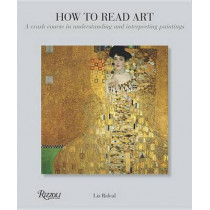 How to Read Art: A Crash Course in Understanding and Interpreting Paintings by Liz Rideal, 9780789329165