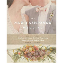 The New-Fashioned Wedding: Designing Your Artful, Modern, Crafty, Textured, Sophisticated Celebration by Paige Appel, 9780789331052