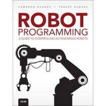 Robot Programming: A Guide to Controlling Autonomous Robots by Cameron Hughes, 9780789755001