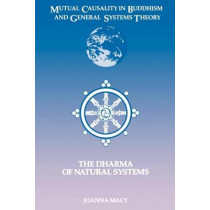 Mutual Causality in Buddhism and General Systems Theory: The Dharma of Natural Systems by Joanna R. Macy, 9780791406373