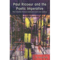 Paul Ricoeur and the Poetic Imperative: The Creative Tension between Love and Justice by W. David Hall, 9780791471449