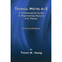 Technical Writing A-Z: A Commonsense Guide to Engineering Reports and Theses (British English Edition) by Trevor M. Young, 9780791802373