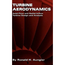 Turbine Aerodynamics: Axial-Flow and Radial-Flow Turbine Design and Analysis by Ronald H. Aungier, 9780791802410