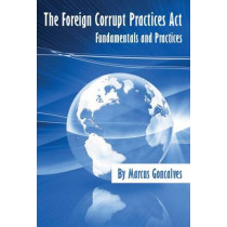 Foreign Corrupt Practices Act: Fundamentals and Practices by Marcus Goncalves, 9780791861233