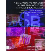 A Comparative Analysis of the Financing of HIV/AIDS Programmes: In Botswana, Lesotho, Mozambique, South Africa, Swaziland and Zimbabwe October 2003, 9780796920508