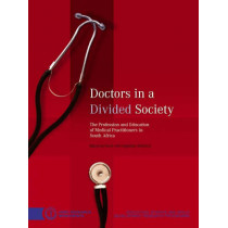 Doctors in a Divided Society: The Profession and Education of Medical Practitioners in South Africa, 9780796921536