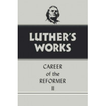 Luther's Works: v. 32: Career of the Reformer II by Martin Luther, 9780800603328