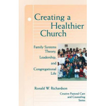 Creating a Healthier Church: Family Systems Theory, Leadership and Congregational Life by Ronald W. Richardson, 9780800629557