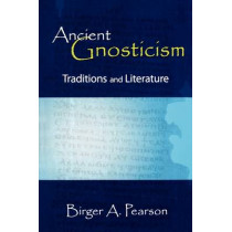 Ancient Gnosticism: Traditions and Literature by Birger A. Pearson, 9780800632588