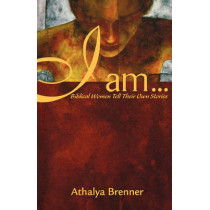 I Am: Biblical Women Tell Their Own Stories by Athalya Brenner, 9780800636654