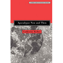 Apocalypse Now and Then: A Feminist Guide to the End of the World by Professor of Constructive Theology Catherine Keller, 9780800637361