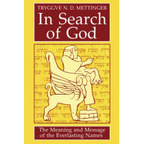 In Search of God: The Meaning and Message of the Everlasting Names by Tryggve N D Mettinger, 9780800637408
