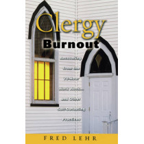 Clergy Burnout: Recovering from the 70 Hour Week and Other Self Defeating Practices by John Frederick Lehr, 9780800637637