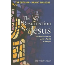 The Resurrection of Jesus: John Dominic Crossan and N.T. Wright in Dialogue by John Dominic Crossan, 9780800637859