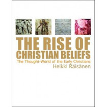 The Rise of Christian Beliefs: The Thought World of Early Christians by Heikki Raisanen, 9780800662660
