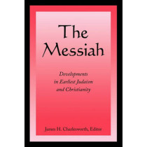 The Messiah: Developments in Earliest Judaism and Christianity by James H Charlesworth, 9780800697587