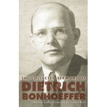 The Collected Sermons of Dietrich Bonhoeffer by Dietrich Bonhoeffer, 9780800699048