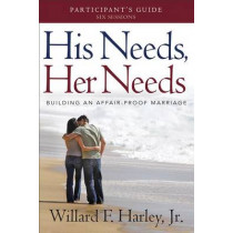 His Needs, Her Needs Participant's Guide: Building an Affair-Proof Marriage by Willard F. Harley, 9780800721008