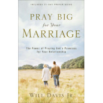 Pray Big for Your Marriage: The Power of Praying God's Promises for Your Relationship by Will Davis, 9780800732455