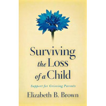 Surviving the Loss of a Child: Support for Grieving Parents by Elizabeth B. Brown, 9780800733568