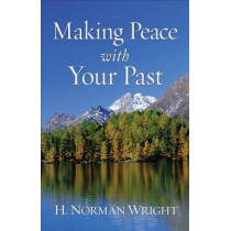 Making Peace with Your Past by H. Norman Wright, 9780800752361