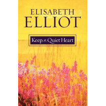 Keep a Quiet Heart by Elisabeth Elliot, 9780800759902