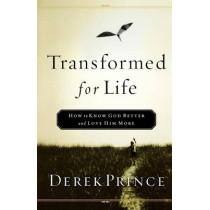 Transformed for Life: How to Know God Better and Love Him More by Derek Prince, 9780800793074