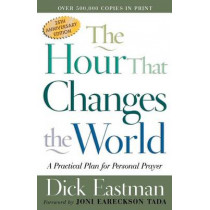 The Hour That Changes the World: A Practical Plan for Personal Prayer by Dick Eastman, 9780800793135