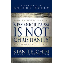 Messianic Judaism is Not Christianity: A Loving Call to Unity by Stan Telchin, 9780800793722