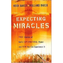 Expecting Miracles: True Stories of God's Supernatural Power and How You Can Experience it by Heidi Baker, 9780800794347
