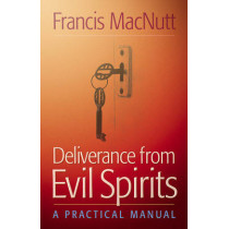 Deliverance from Evil Spirits: A Practical Manual by Francis MacNutt, 9780800794606