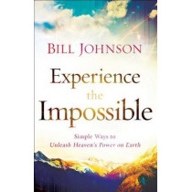 Experience the Impossible: Simple Ways to Unleash Heaven's Power on Earth by Bill Johnson, 9780800796174