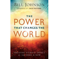 The Power That Changes the World: Creating Eternal Impact in the Here and Now by Bill Johnson, 9780800796860
