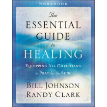 The Essential Guide to Healing Workbook: Equipping All Christians to Pray for the Sick by Bill Johnson, 9780800797959