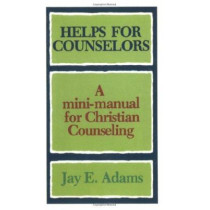 Helps for Counselors: A mini-manual for Christian Counseling by Jay E. Adams, 9780801001567