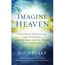 Imagine Heaven: Near-Death Experiences, God's Promises, and the Exhilarating Future That Awaits You by John Burke, 9780801015267