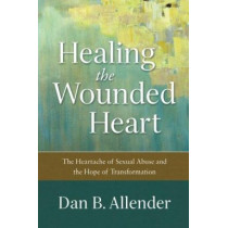 Healing the Wounded Heart: The Heartache of Sexual Abuse and the Hope of Transformation by Dan B. Allender, 9780801015687